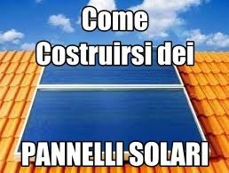 Come costruire impianto pannelli solari video fai da te documentari - Costruire casa da soli ...